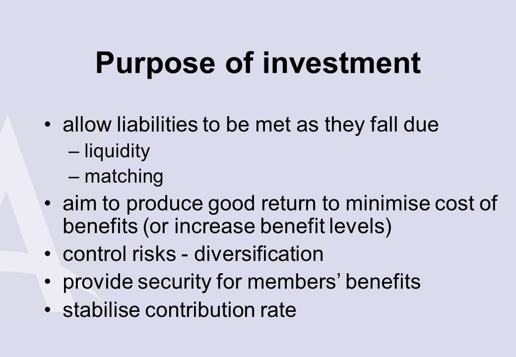 Purpose of investment allow liabilities to be met as they fall due