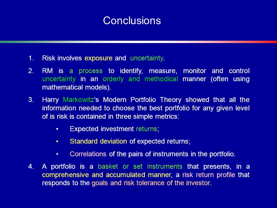 Conclusions Risk involves exposure and uncertainty.