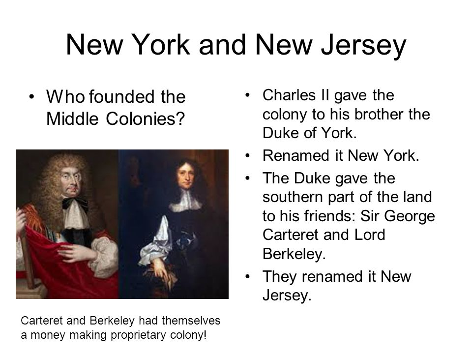 New York and New Jersey Who founded the Middle Colonies