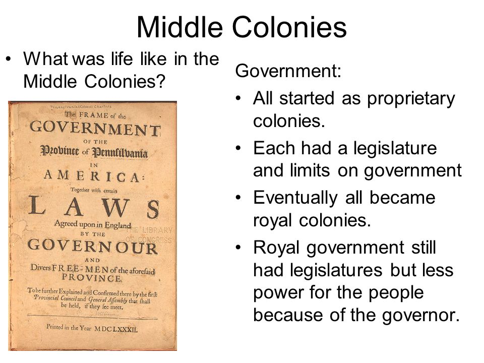 Middle Colonies What was life like in the Middle Colonies Government: