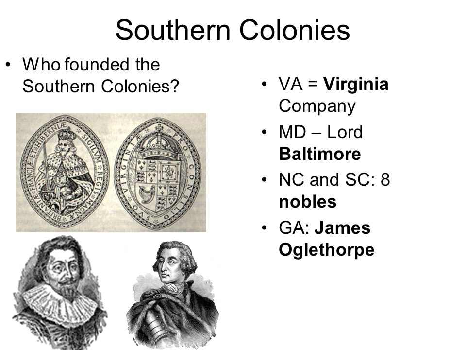 Southern Colonies Who founded the Southern Colonies