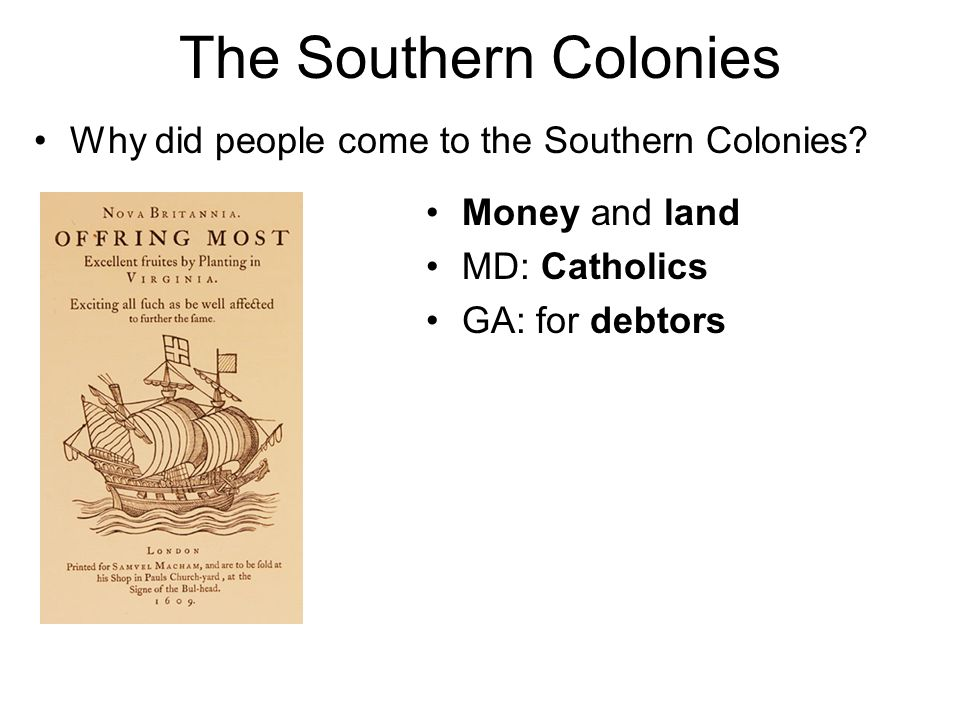 The Southern Colonies Why did people come to the Southern Colonies