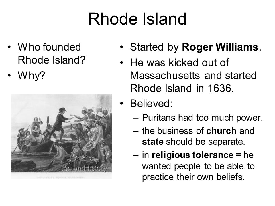 Rhode Island Who founded Rhode Island Why Started by Roger Williams.