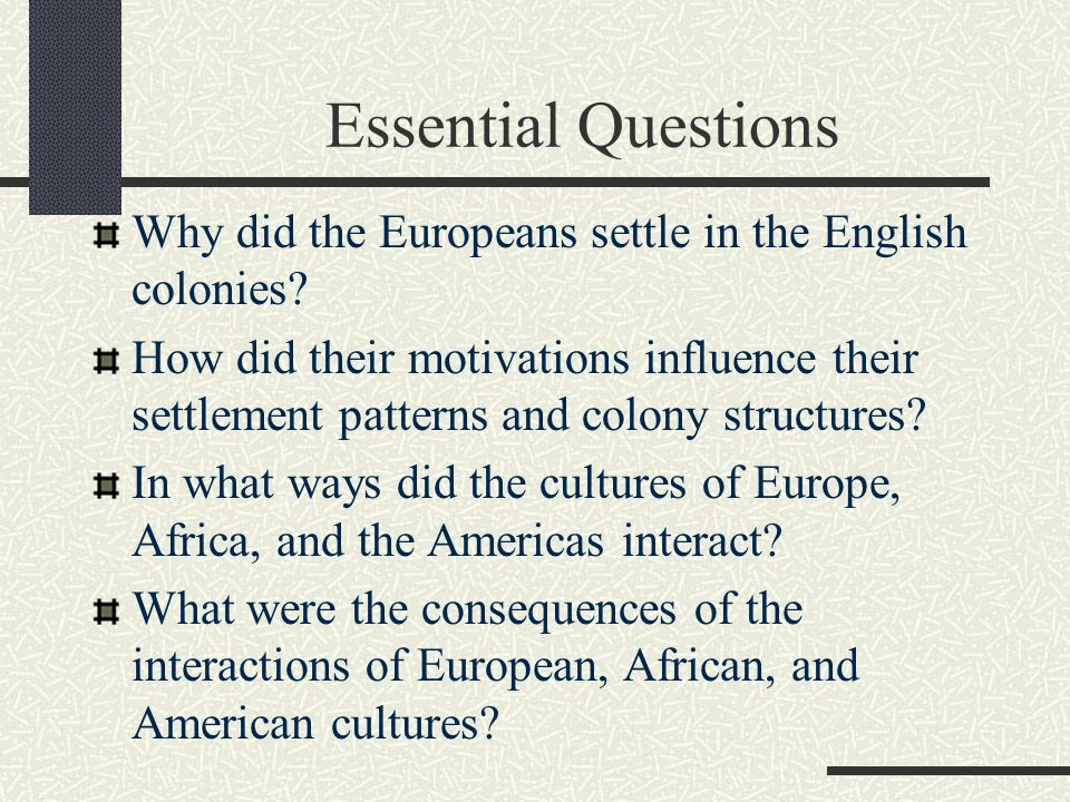 motivations to settle in the american Transcript of reasons colonists came to the new world gold, god, & growth reasons why colonists  many of the first settlers were given free land by a colony or.