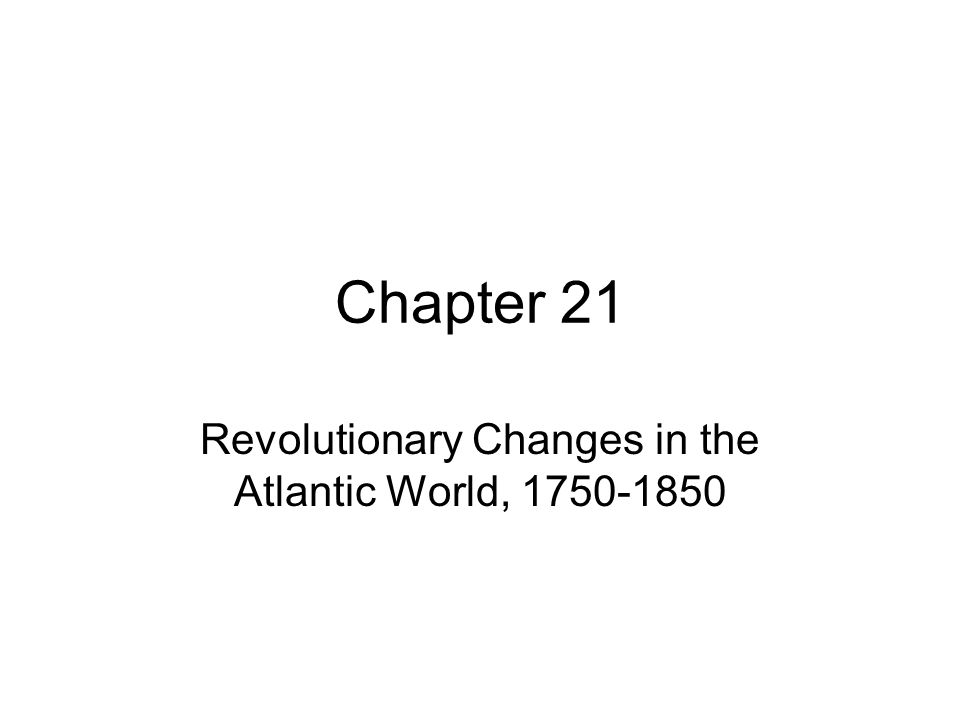 Revolutionary Changes in the Atlantic World, 1750-1850