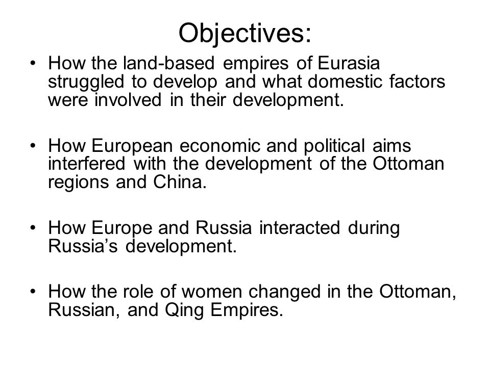 Objectives: How the land-based empires of Eurasia struggled to develop and what domestic factors were involved in their development.