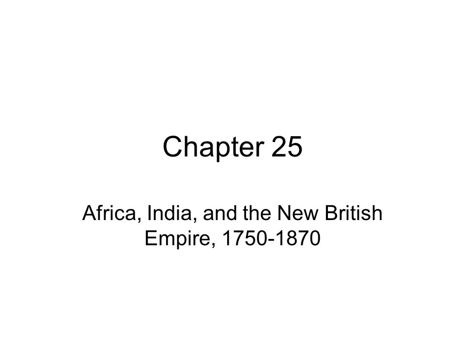 Africa, India, and the New British Empire, 1750-1870