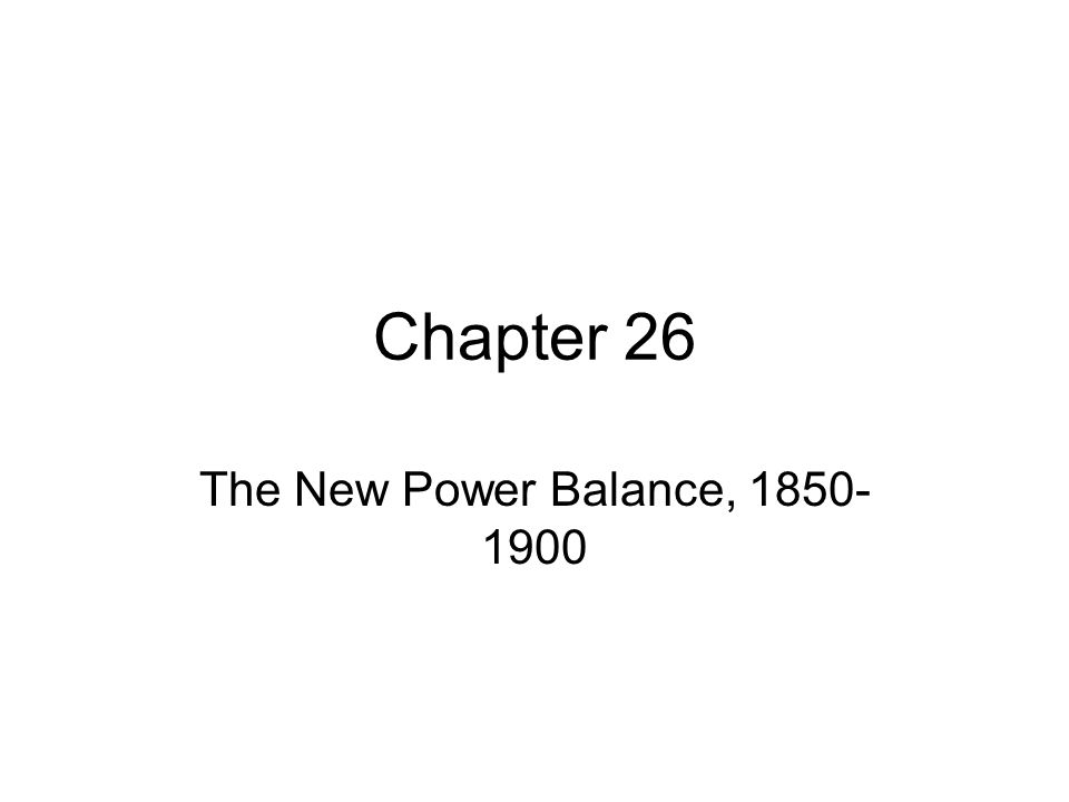 Chapter 26 The New Power Balance, 1850-1900