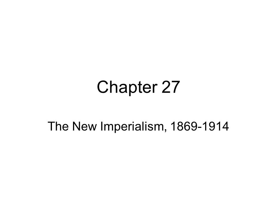 Chapter 27 The New Imperialism, 1869-1914
