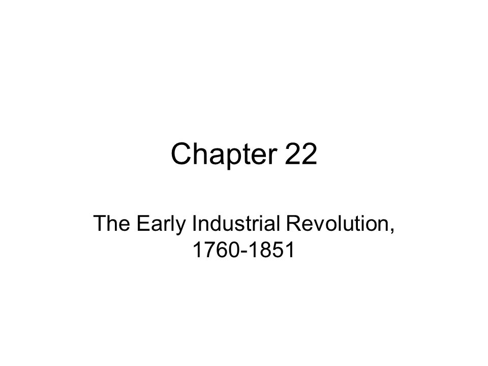 The Early Industrial Revolution, 1760-1851
