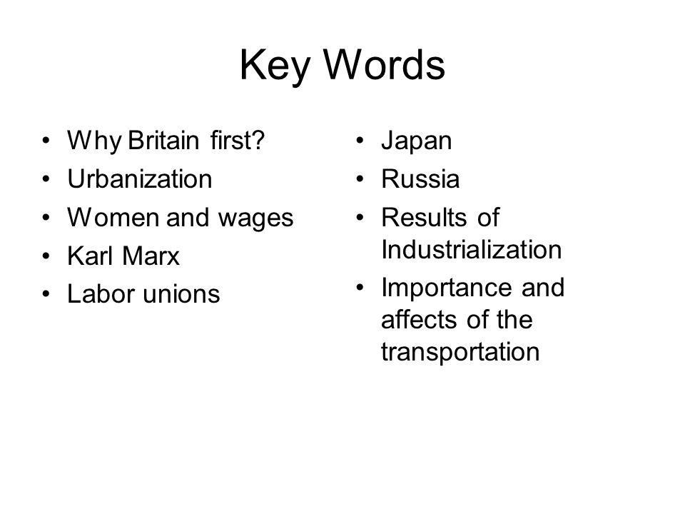 Key Words Why Britain first Urbanization Women and wages Karl Marx