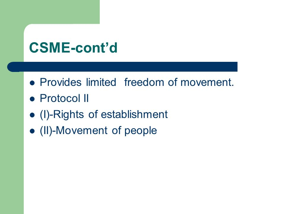 CSME-cont'd Provides limited freedom of movement. Protocol II