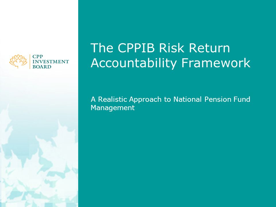 The CPPIB Risk Return Accountability Framework