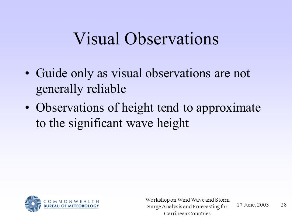 Visual Observations Guide only as visual observations are not generally reliable.