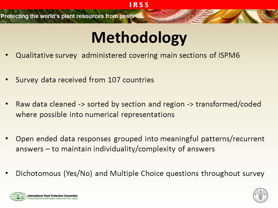 Methodology Qualitative survey administered covering main sections of ISPM6. Survey data received from 107 countries.