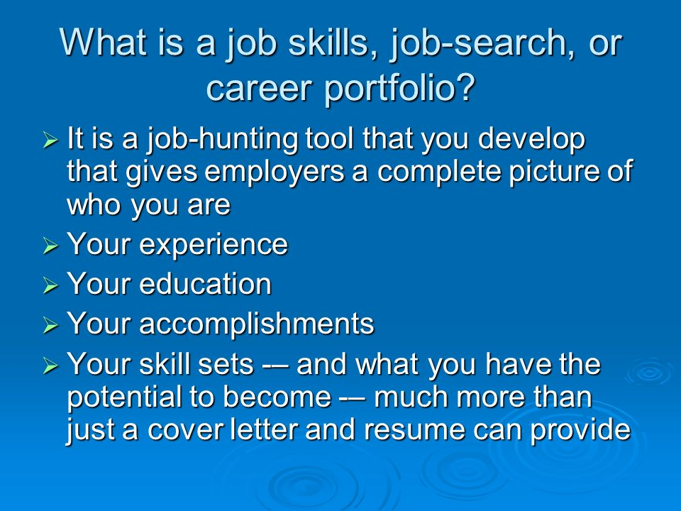the importance of a portfolio for job hunting What is a job skills, job-search, or career portfolio it is a  accomplishments are one of the most important elements of any good job-search read more in our.