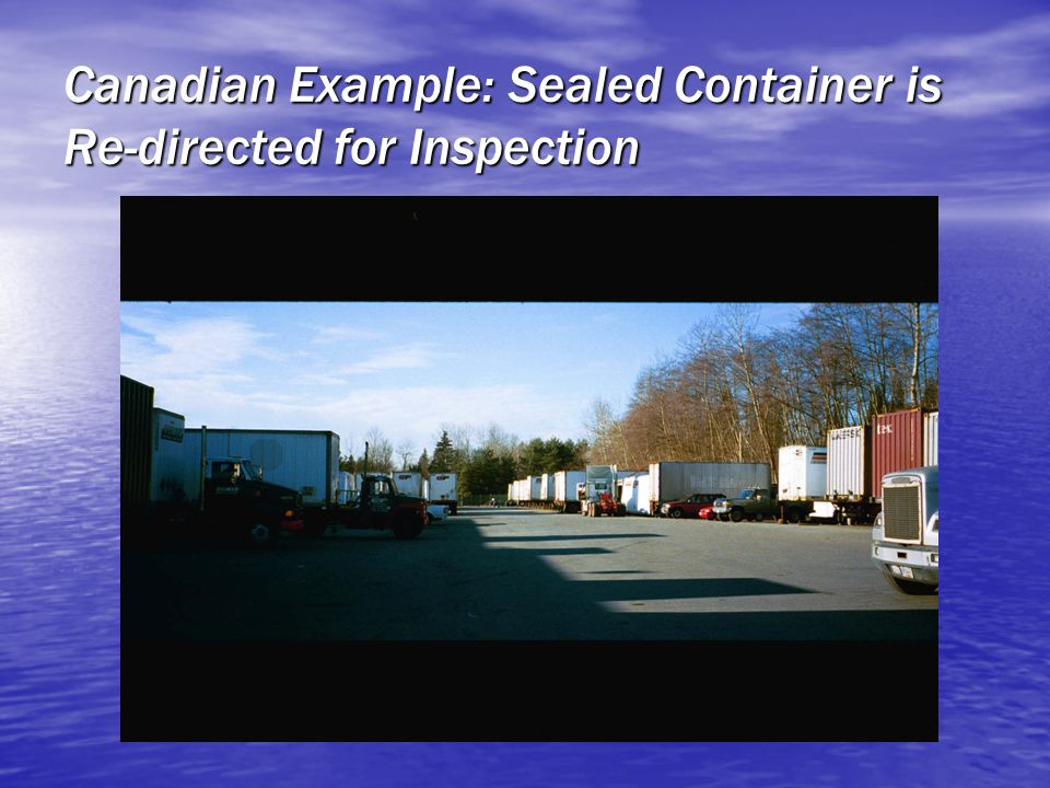 Canadian Example: Sealed Container is Re-directed for Inspection
