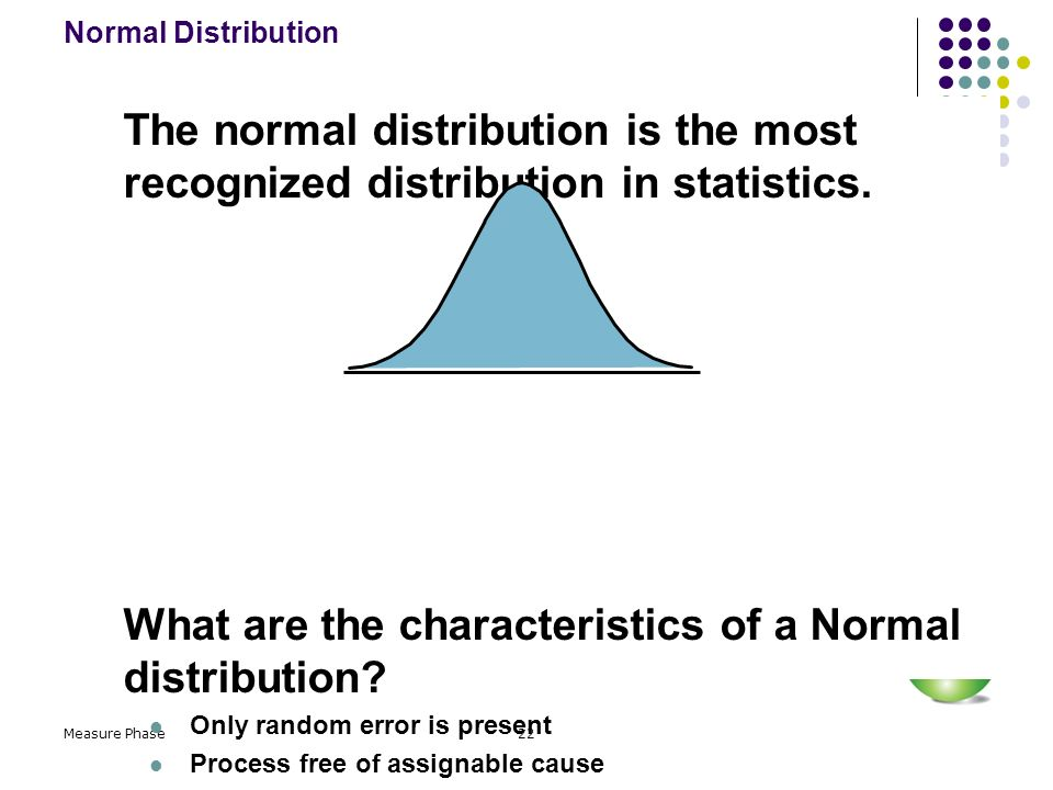 What are the characteristics of a Normal distribution