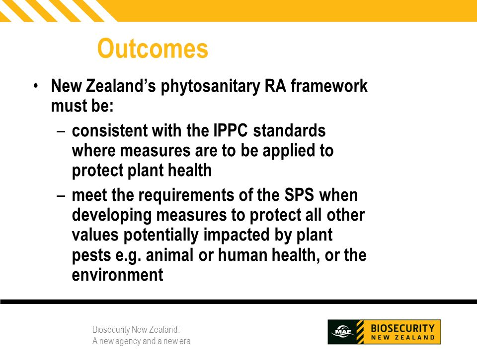 Outcomes New Zealand's phytosanitary RA framework must be: