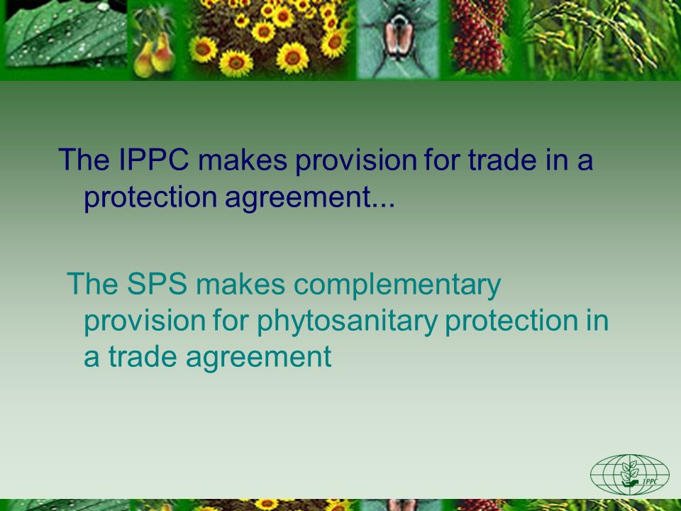 The IPPC makes provision for trade in a protection agreement...