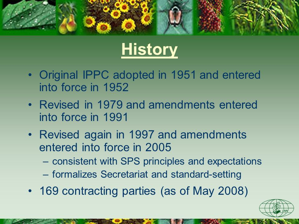 History Original IPPC adopted in 1951 and entered into force in 1952