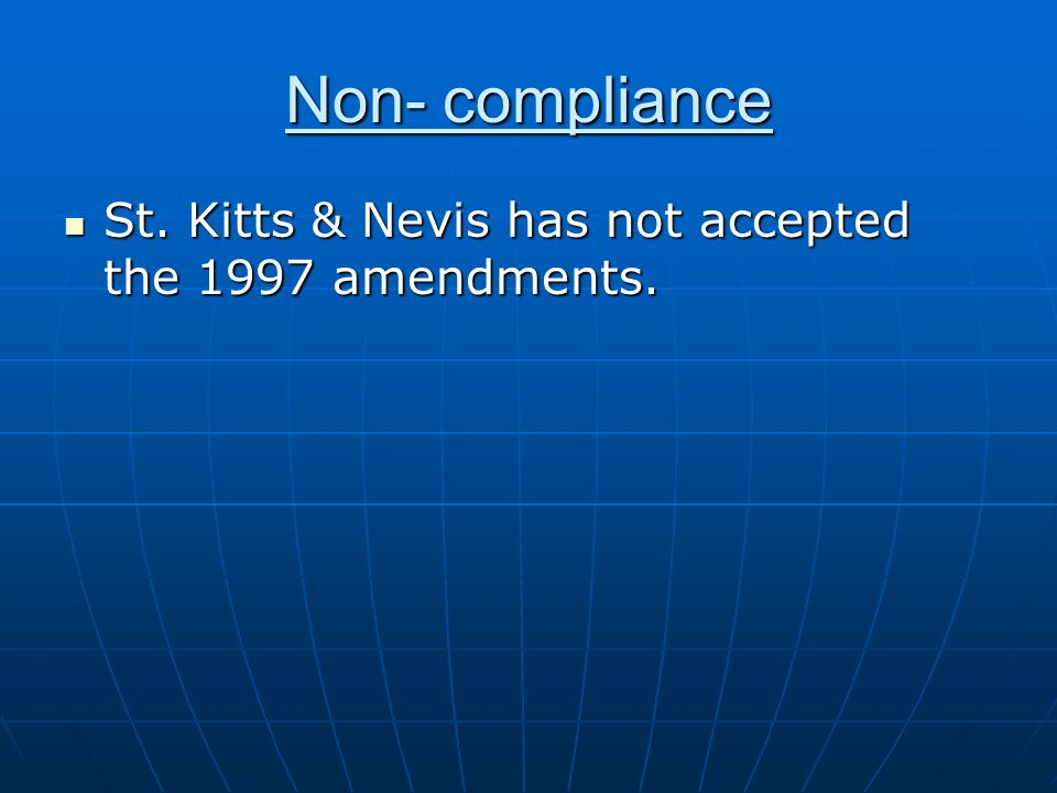 Non- compliance St. Kitts & Nevis has not accepted the 1997 amendments.