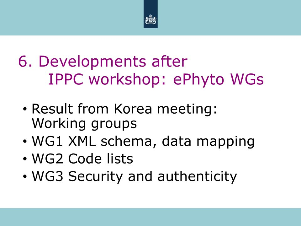 6. Developments after IPPC workshop: ePhyto WGs