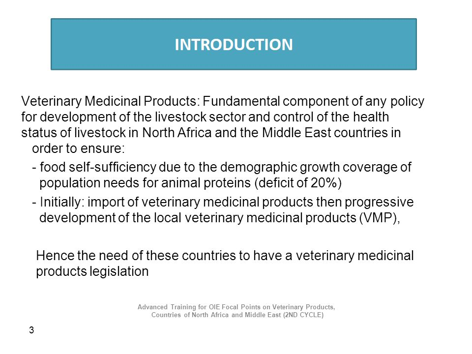 Veterinary Medicinal Products: Fundamental component of any policy for development of the livestock sector and control of the health status of livestock in North Africa and the Middle East countries in order to ensure: