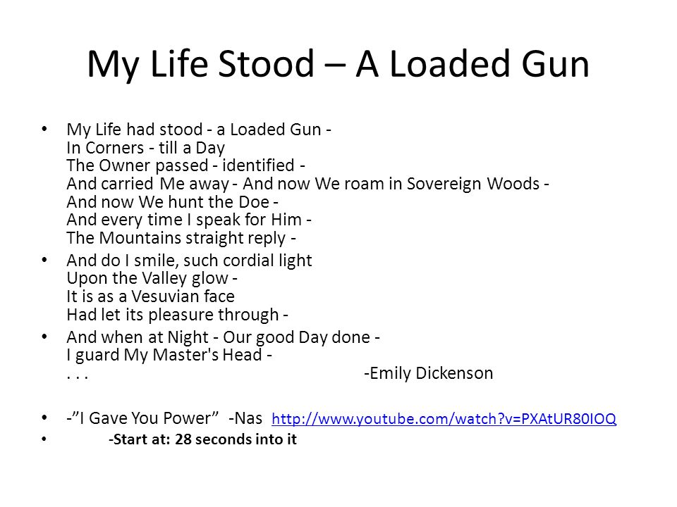 my life had stood until i A story told with adobe spark my life had stood- a loaded gun by emily dickinson  she mentions items that are dangerous but silent until they eventually go off.