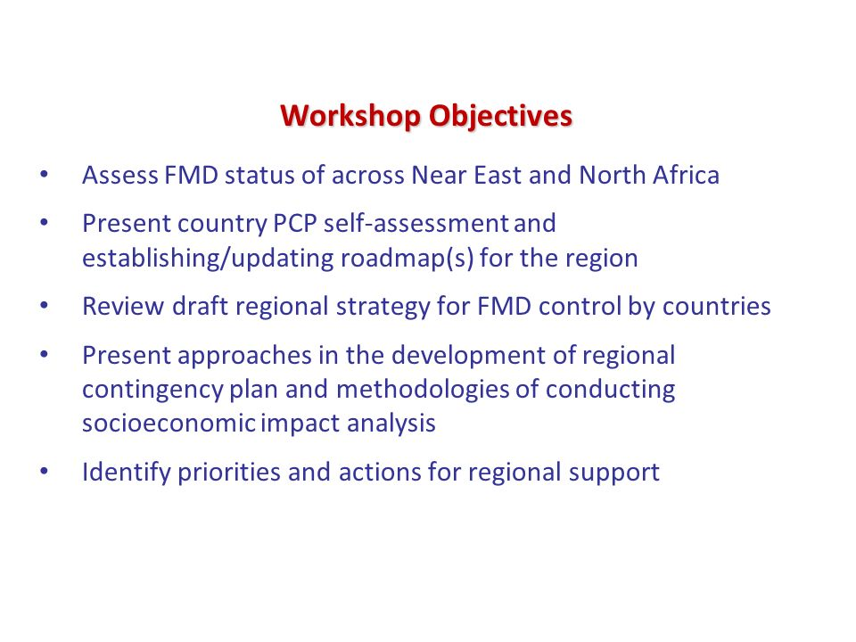 Workshop Objectives Assess FMD status of across Near East and North Africa.