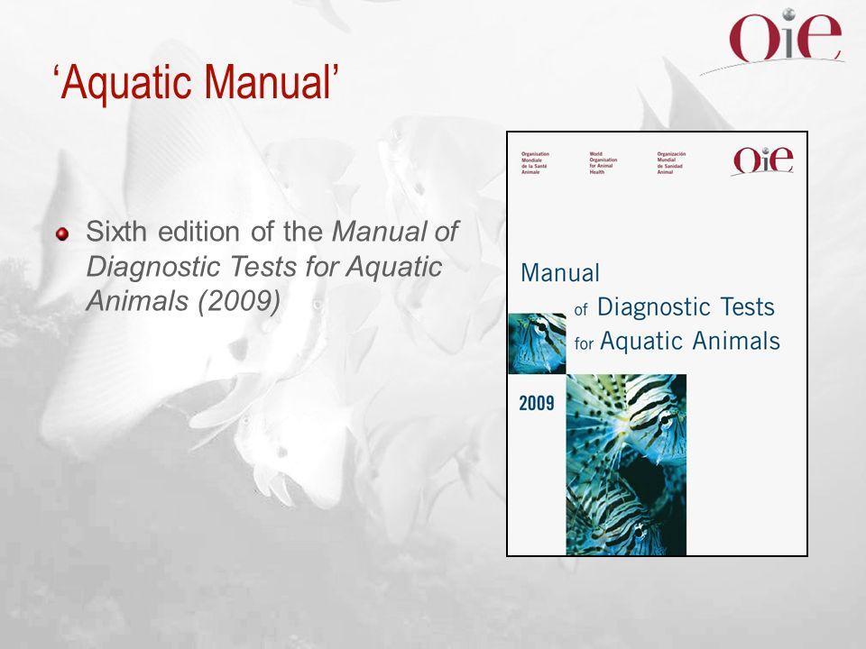 'Aquatic Manual' Sixth edition of the Manual of Diagnostic Tests for Aquatic Animals (2009) 42