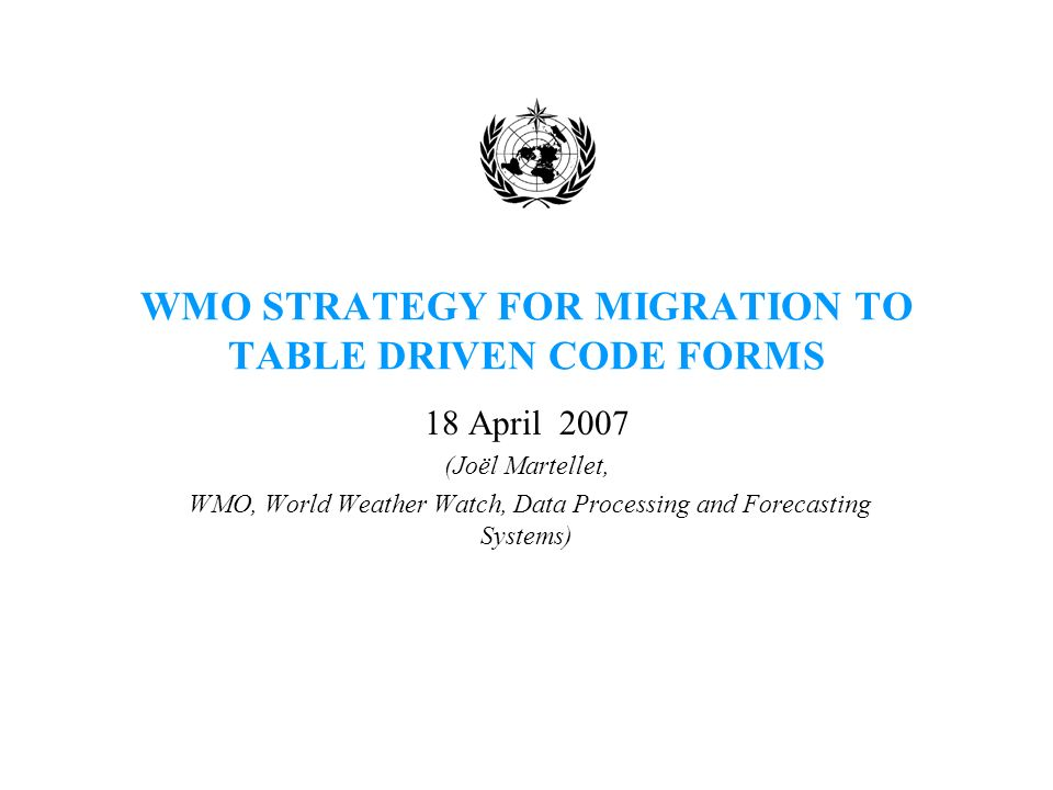 WMO STRATEGY FOR MIGRATION TO TABLE DRIVEN CODE FORMS