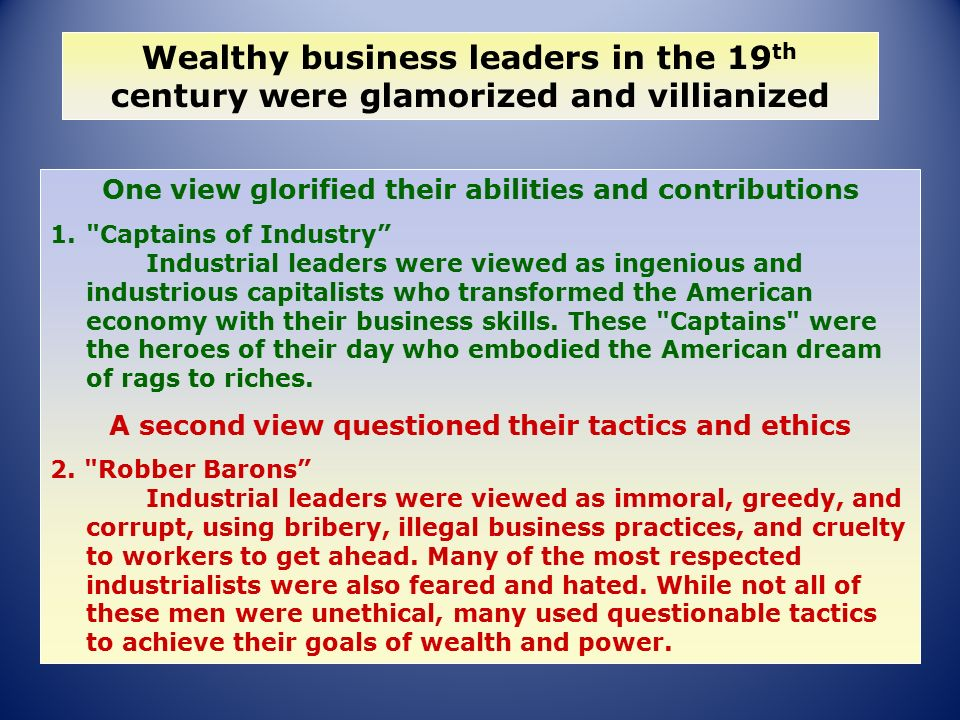 were these industrial capitalists captains of industry or robber barons Captains of industry or robber barons  captains of industry owners and managers of large industrial enterprises who wielded extraordinary political and economic.