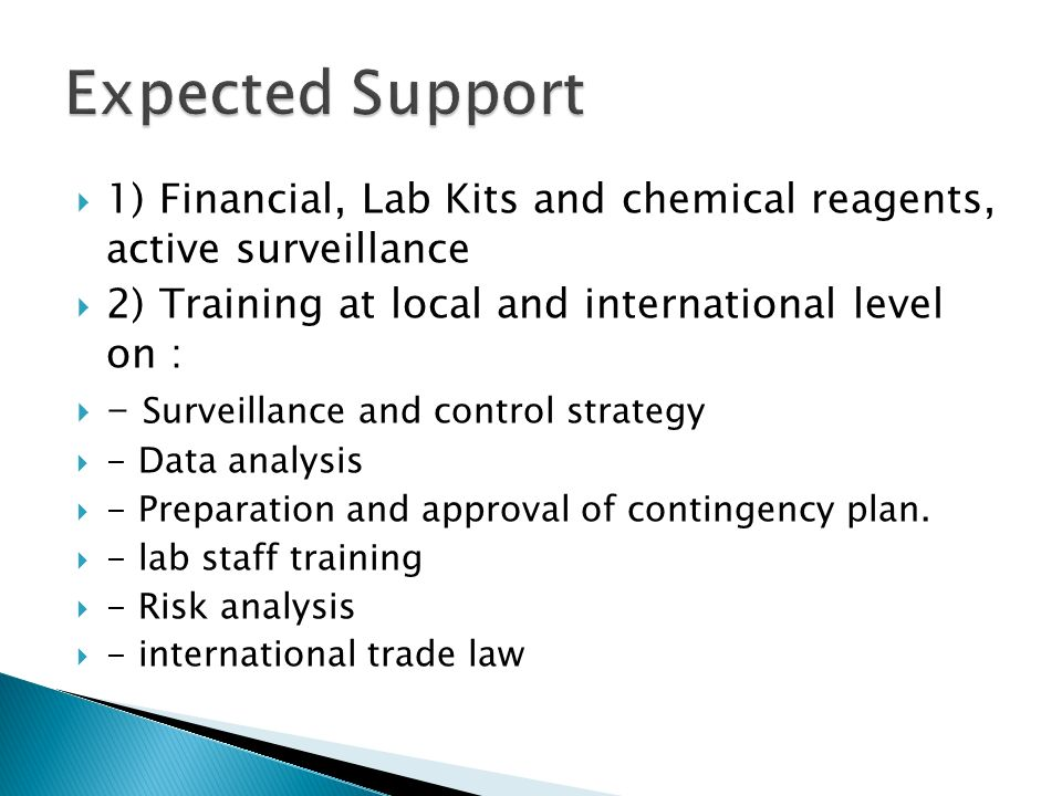 Expected Support 1) Financial, Lab Kits and chemical reagents, active surveillance. 2) Training at local and international level on :