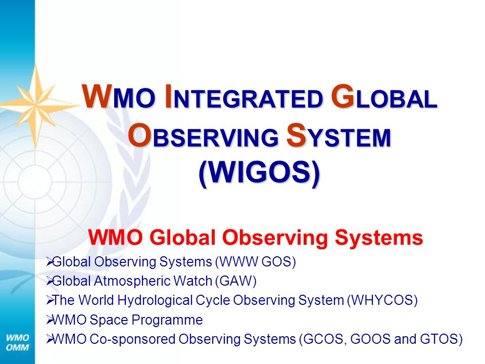 WMO INTEGRATED GLOBAL OBSERVING SYSTEM (WIGOS)