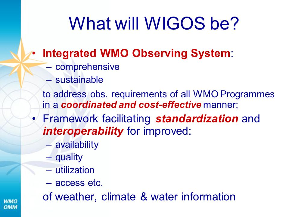What will WIGOS be Integrated WMO Observing System: