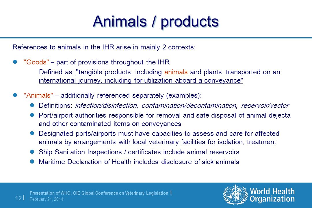 Animals / products References to animals in the IHR arise in mainly 2 contexts: Goods – part of provisions throughout the IHR.