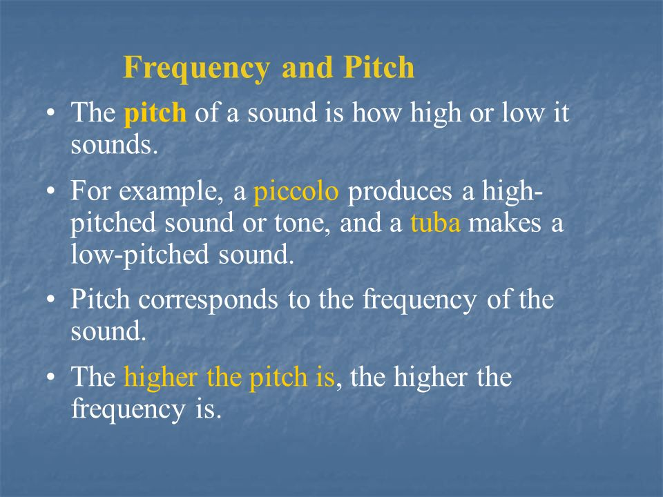 Frequency and Pitch The pitch of a sound is how high or low it sounds.
