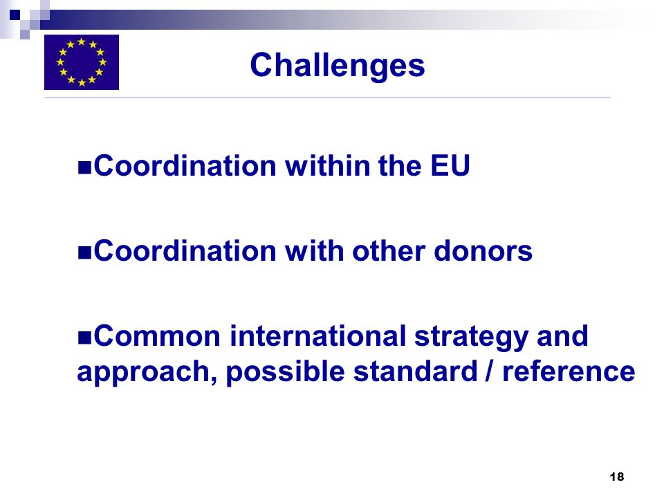 Challenges Coordination within the EU Coordination with other donors