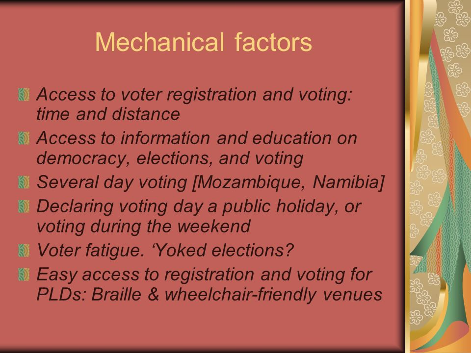 Mechanical factors Access to voter registration and voting: time and distance.