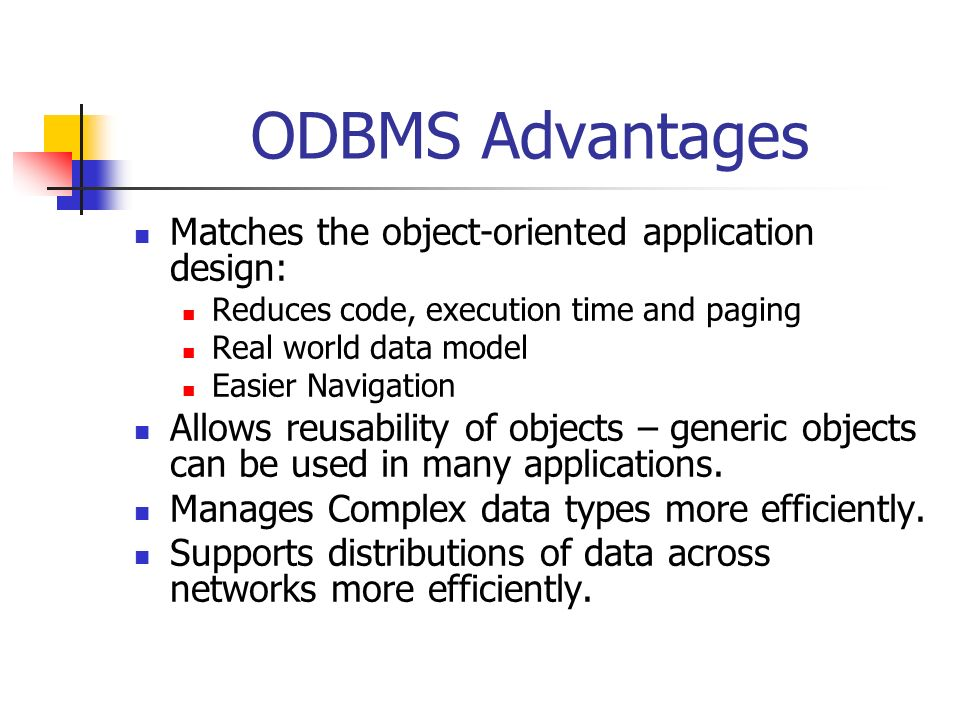 ODBMS Advantages Matches the object-oriented application design: