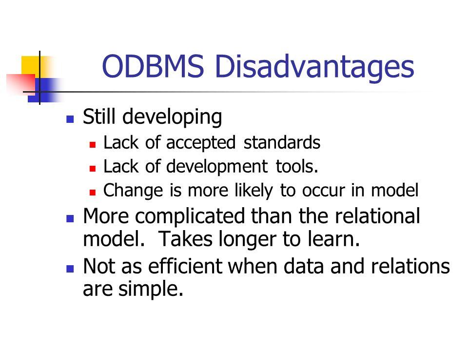 ODBMS Disadvantages Still developing