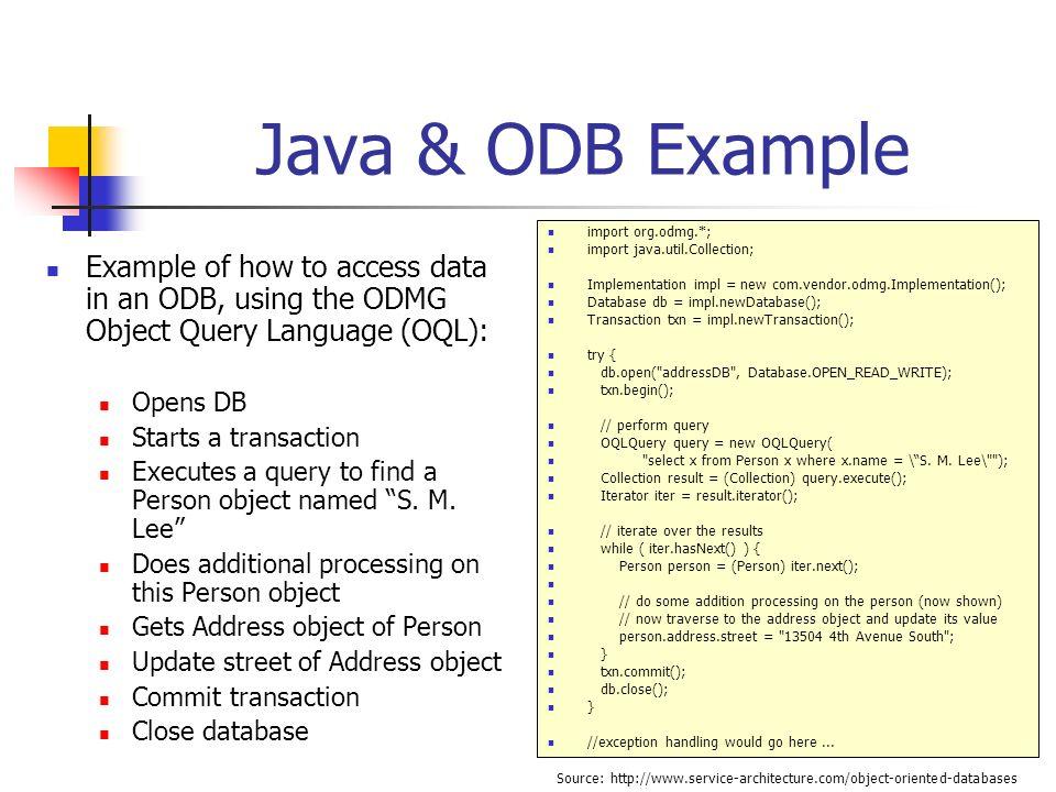Java & ODB Example import org.odmg.*; import java.util.Collection; Implementation impl = new com.vendor.odmg.Implementation();