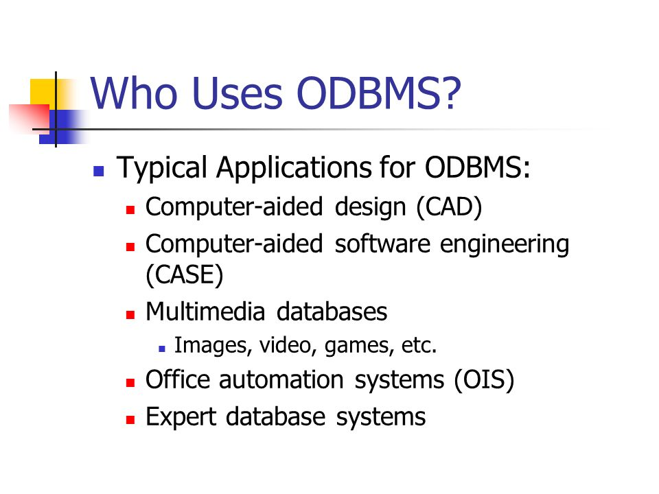 Who Uses ODBMS Typical Applications for ODBMS: