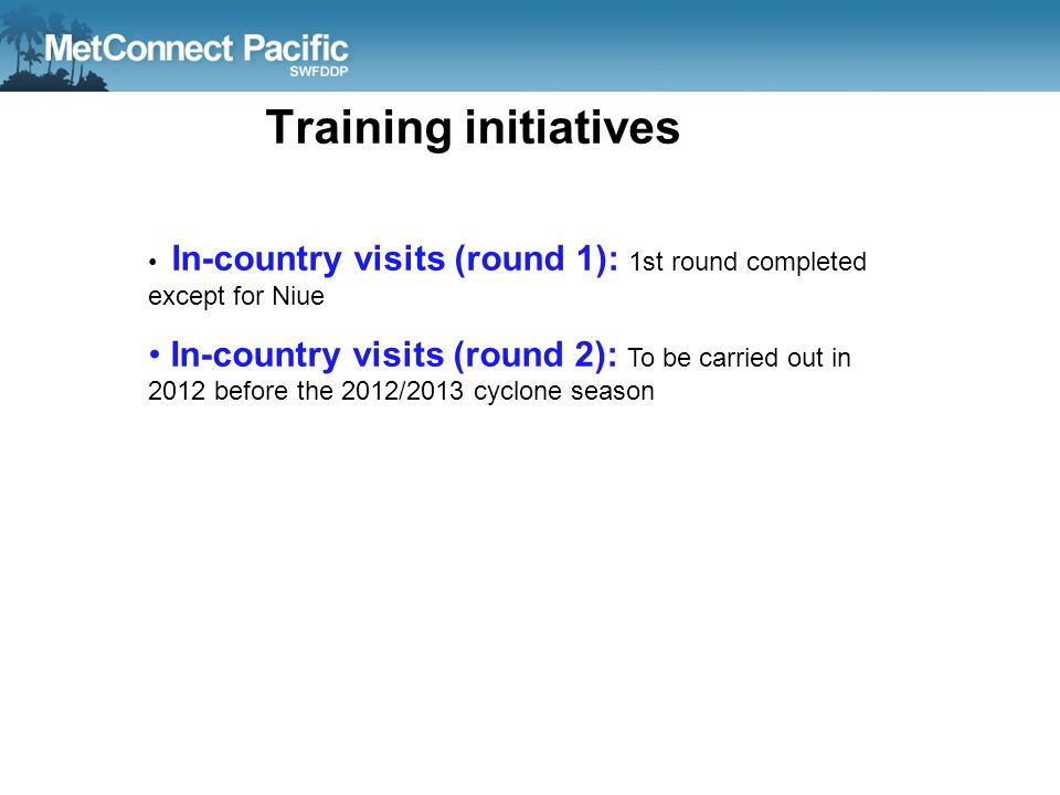 Training initiatives In-country visits (round 1): 1st round completed except for Niue.