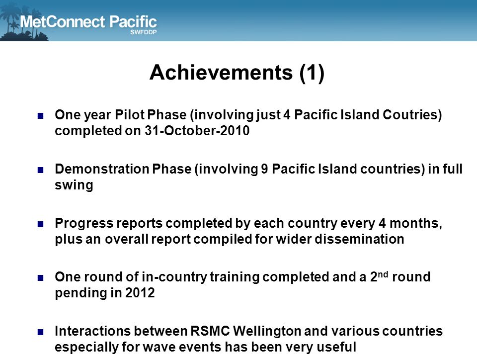 Achievements (1) One year Pilot Phase (involving just 4 Pacific Island Coutries) completed on 31-October-2010.