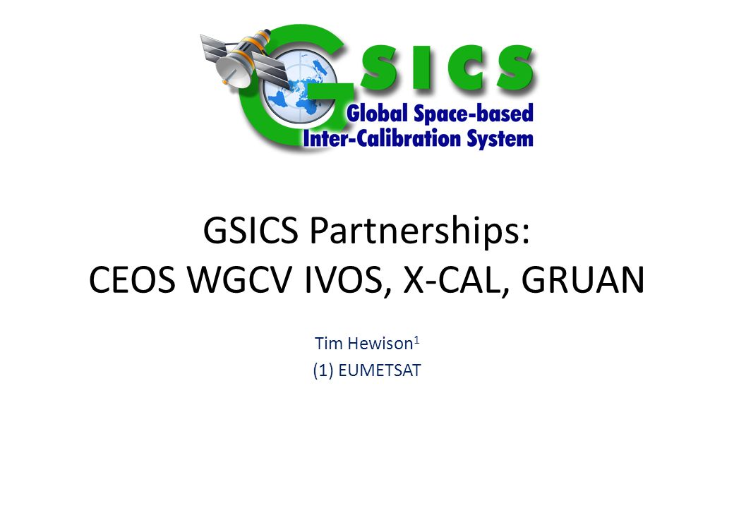 GSICS Partnerships: CEOS WGCV IVOS, X-CAL, GRUAN