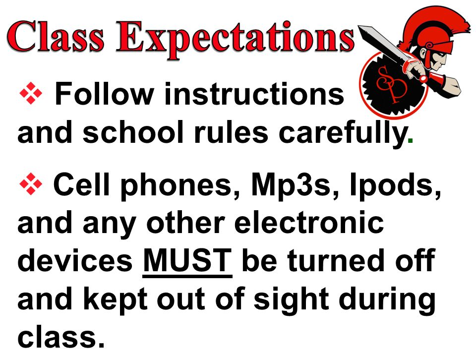 Class Expectations Follow instructions and school rules carefully.