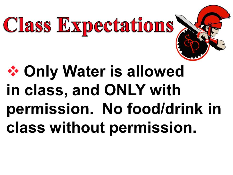 Class Expectations Only Water is allowed