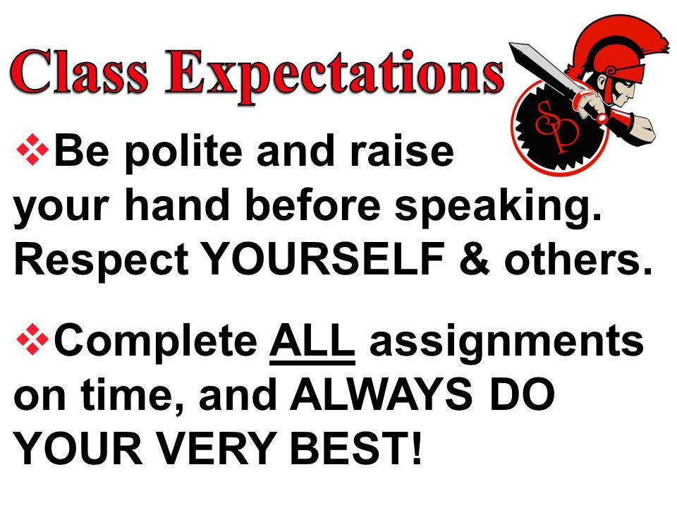 Class Expectations Be polite and raise your hand before speaking. Respect YOURSELF & others.